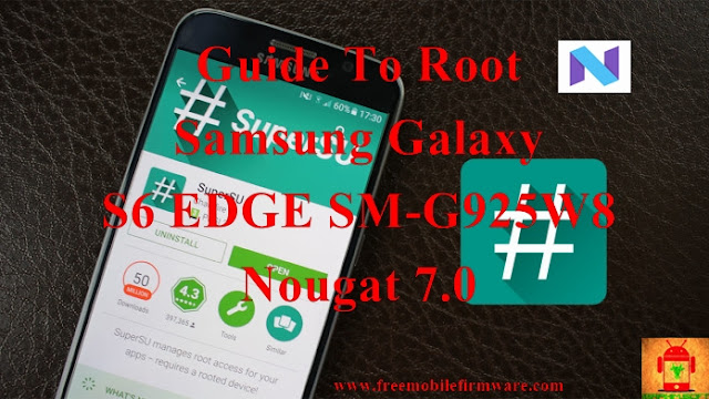 Guide To Root Samsung Galaxy S6 Edge SM-G925W8 Nougat 7.0 Latest Security CF Auto Root Tested method