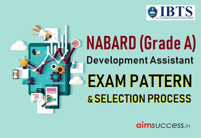 NABARD Development Assistant (Grade A) 2018:  Exam Pattern & Selection Process