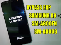 Bypass Frp Google Account Samsung Galaxy A6 2018 (SM-A600FN - SM-A600G) Dengan Rom Combination 2018