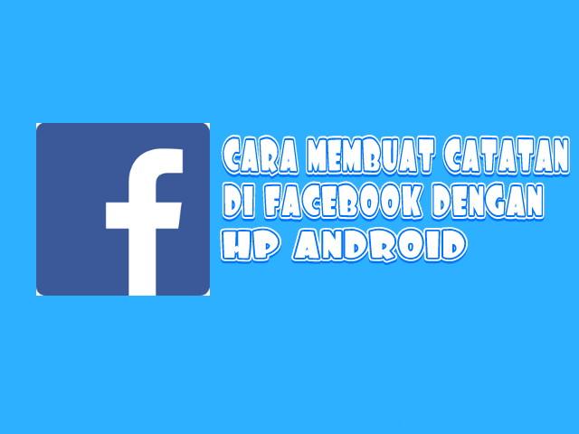Cara Membuat Catatan Di Facebook Dengan Hp Android