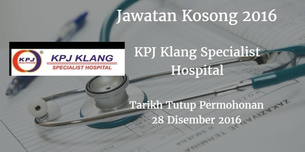 Jawatan Kosong KPJ Klang Specialist Hospital 28 Disember 2016