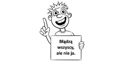 Błądzą wszyscy, ale nie ja. cz.I