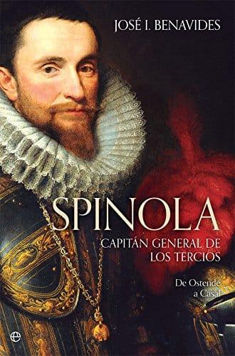 Spinola. Capitán general de los tercios, de José I. Benavides