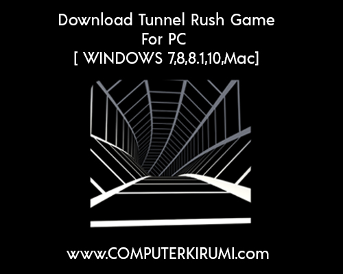 Download Tunnel Rush For Pc Free[Windows XP,7,8,8-1,10,Mac-Android].jpg
