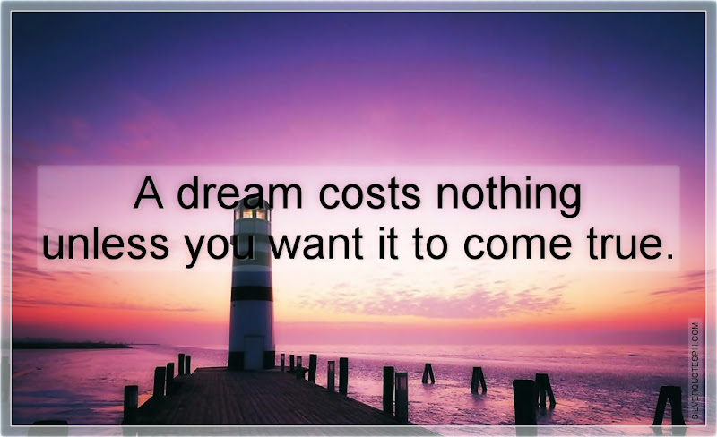 A Dream Costs Nothing Unless You Want It To Come True, Picture Quotes, Love Quotes, Sad Quotes, Sweet Quotes, Birthday Quotes, Friendship Quotes, Inspirational Quotes, Tagalog Quotes