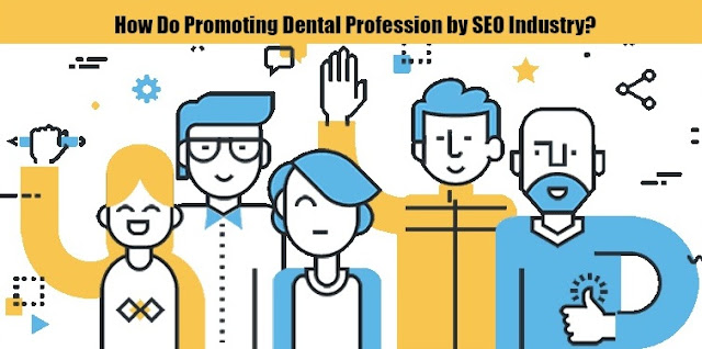 How Do Promoting Dental Profession by SEO Industry?