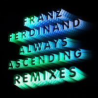 Franz Ferdinand, Always Ascending (Remixes)