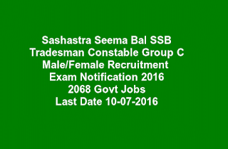 Sashastra Seema Bal SSB Tradesman Constable Group C Male/Female Recruitment Exam Notification 2016 2068 Govt Jobs Online