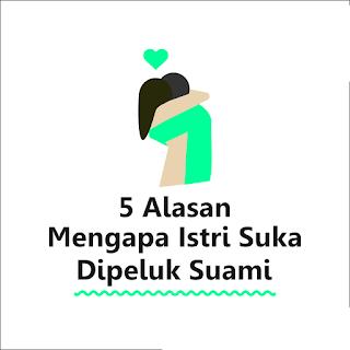 Alasan Mengapa istri suka di peluk suami