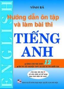 Hướng Dẫn Ôn Tập Và Làm Bài Thi Tiếng Anh 12 - Vĩnh Bá