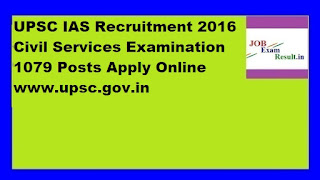 UPSC IAS Recruitment 2016 Civil Services Examination 1079 Posts Apply Online www.upsc.gov.in