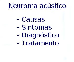 Neuroma acústico causas sintomas diagnóstico tratamento prevenção riscos complicações