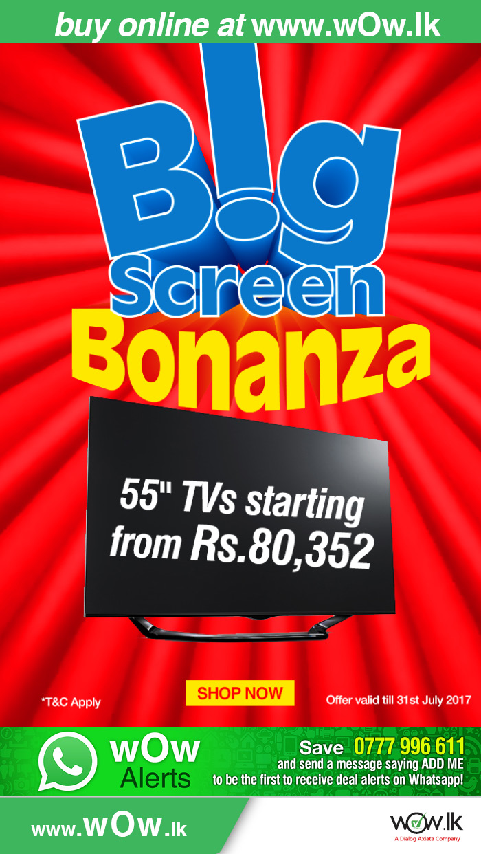 http://www.wow.lk/mall/buyonline/tvs/?Ns=sku.inventoryAvailability%7C0&utm_source=dailymail&utm_medium=newsletter&utm_campaign=bigscreenbonanza