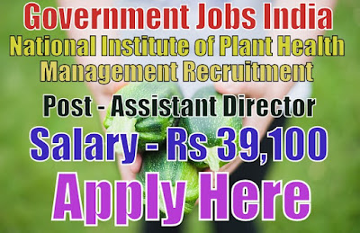 National Institute of Plant Health Management Recruitment 2017