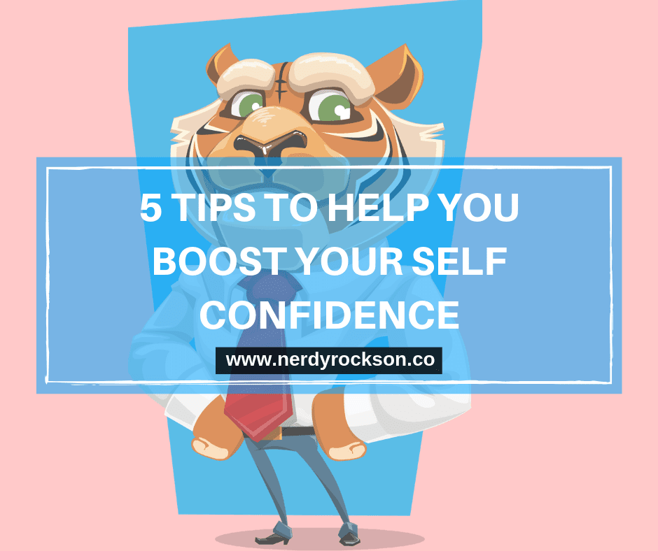 5 Tips To Help You Boost Your Self-Confidence And Self-Esteem