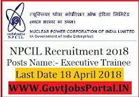 Nuclear Power Corporation of India Limited Recruitment 2018-200 Executive Trainees