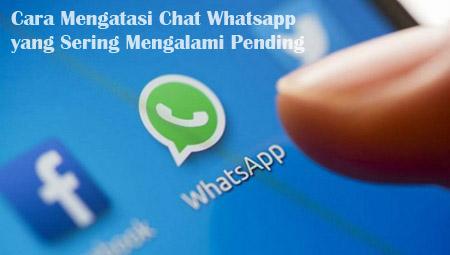 cara mudah mengatasi chat whatsapp pending