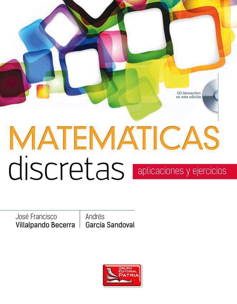 Matemáticas discretas: Aplicaciones y ejercicios – José Francisco Villalpando Becerra