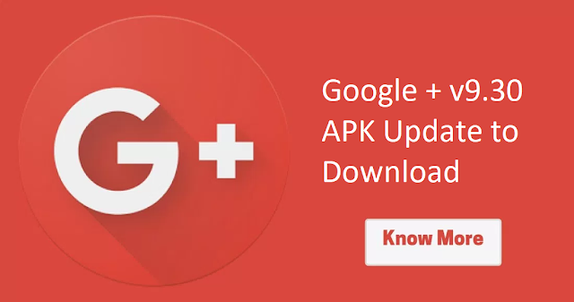 Google+ 9.30 APK Update is Here : Most Awaited Update of Google+ | Download APK