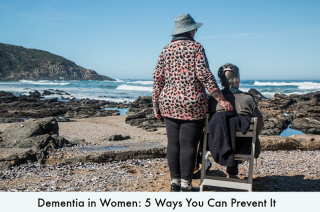 Dementia in Women: 5 Ways You Can Prevent It
