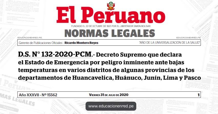 D. S. N° 132-2020-PCM.- Decreto Supremo que declara el Estado de Emergencia por peligro inminente ante bajas temperaturas en varios distritos de algunas provincias de los departamentos de Huancavelica, Huánuco, Junín, Lima y Pasco