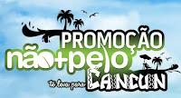 Promoção Não mais pelo Cancun www.naomaispelo.com.br/promocao