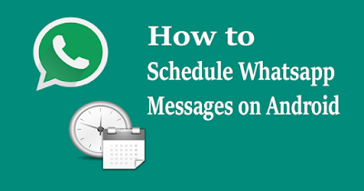 How to Schedule WhatsApp Messages on Android Smartphone 2018