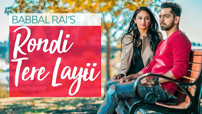 Rondi Tere Layi Lyrics: A latest punjabi song in the voice of Babbal Rai,  composed and written by Preet Hundal.