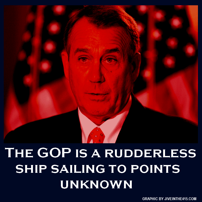 Speaker John Boehner and the Republican party is a rudderless ship sailing to parts unknown.