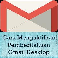 Cara Mengaktifkan Pemberitahuan Gmail Desktop