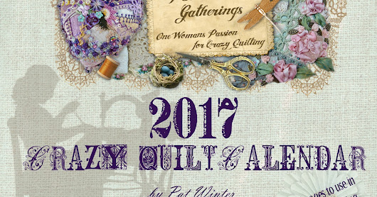 Pat Winter Gatherings: 2017 Crazy Quilt Calendar is available.