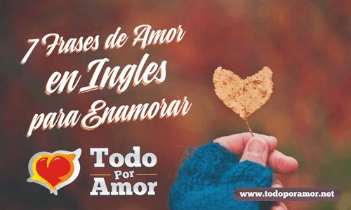 7 Frases De Amor En Ingles Para Enamorar Todo Por Amor