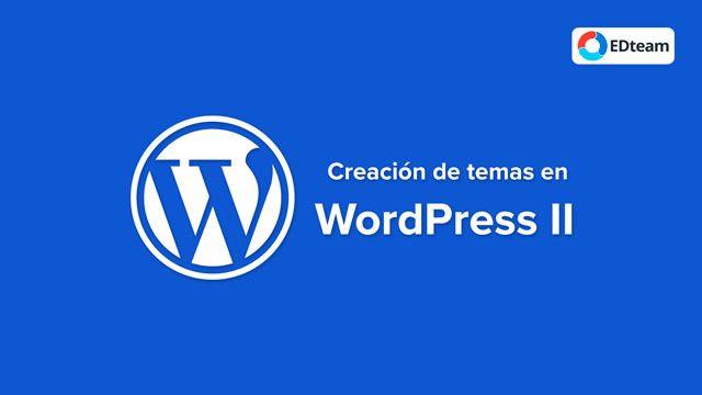 Curso MEGA Creación de temas en Wordpress II (EDTeam)