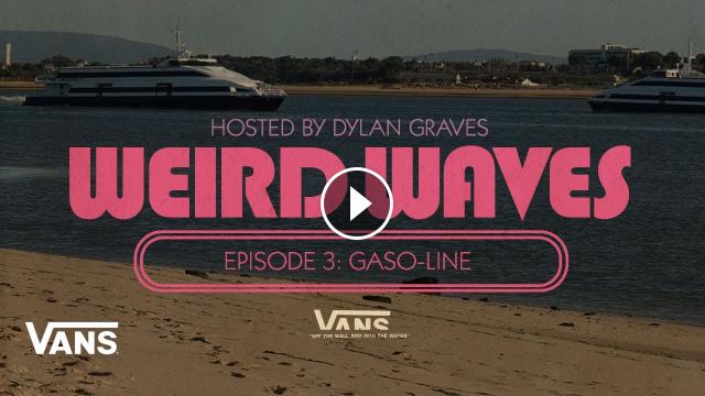Weird Waves Season 2 Gaso-Line Portugal Surf VANS