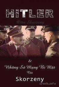 Hitler Và Những Sứ Mạng Bí Mật Của Skorzeny - Otto Skorzeny