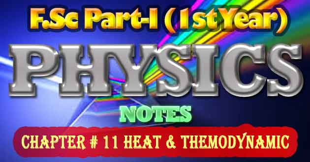 FSc Part-1 1st Year Physics Notes Chapter 11 Heat & Themodynamic