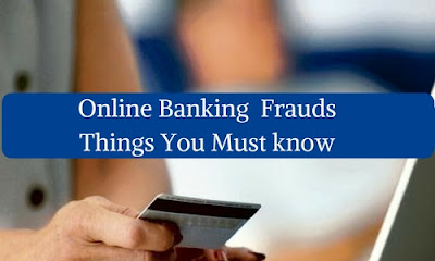 Online Banking  Frauds- Things You Must Know