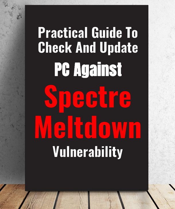 Practical Guide To Check And Update PC For Spectre & Meltdown