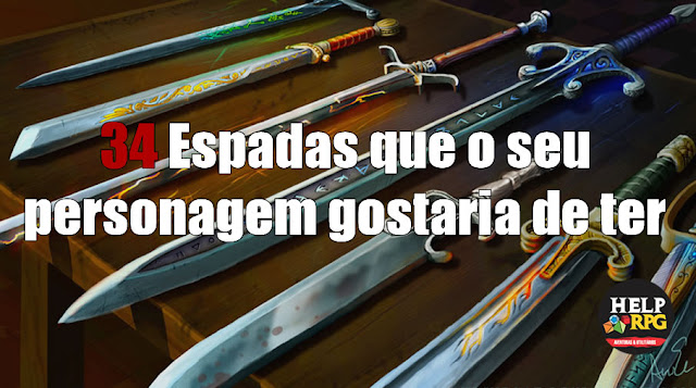 34 Espadas que o seu personagem gostaria de ter