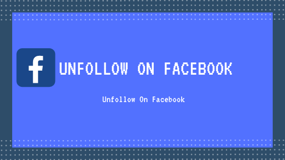 Unfollow On Facebook