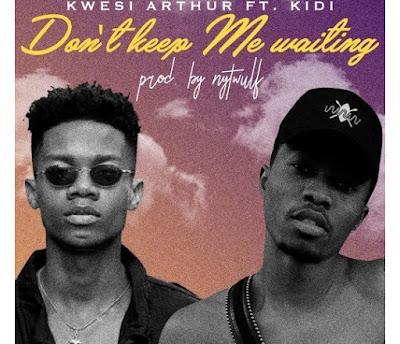 Kwesi Arthur ft. Kidi – Don't Keep Me Waiting