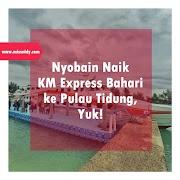 Nyobain Naik Kapal Cepat Express Bahari ke Pulau Tidung, Yuk!