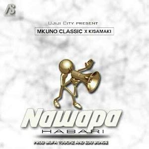 Download Mp3 | Mkuno Classic ft Kisamaki - Nawapa Habari
