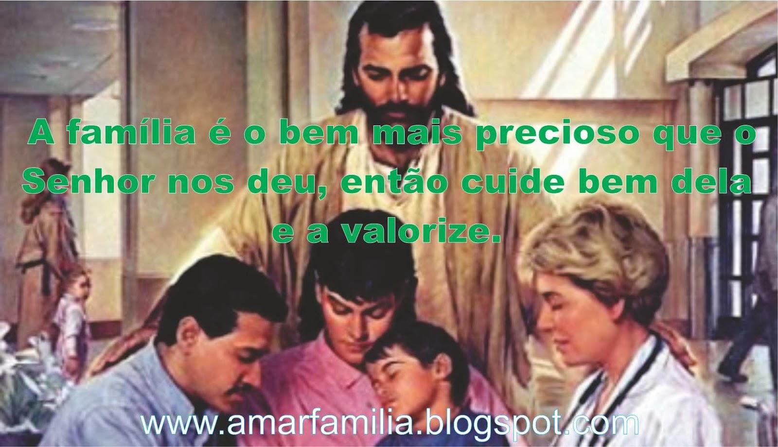 Mensagem Para Família O Bem Mais Precioso Que Deus Nos: EU AMO A MINHA FAMÍLIA.: VALORIZE SUA FAMÍLIA