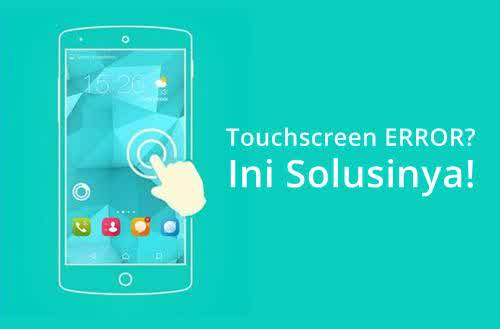 Cara Mengatasi Touchscreen Error di Smartphone: