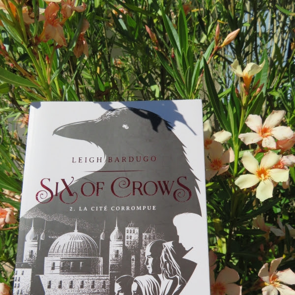 Six of crows, tome 2 : La cité corrompue de Leigh Bardugo