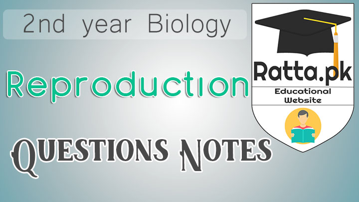 2nd Year Biology Chapter 18 Reproduction Notes - Short Questions