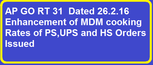 School Education – Mid Day Meal Scheme –Enhancement of cooking cost of Primary and Upper Primary and High Schools for Implementation of Mid Day Meal Programme – Orders – Issued./2016/02/go-rt-31-dt-26216-enhancement-of-mdm-cooking-cost-ps-ups-hs.html