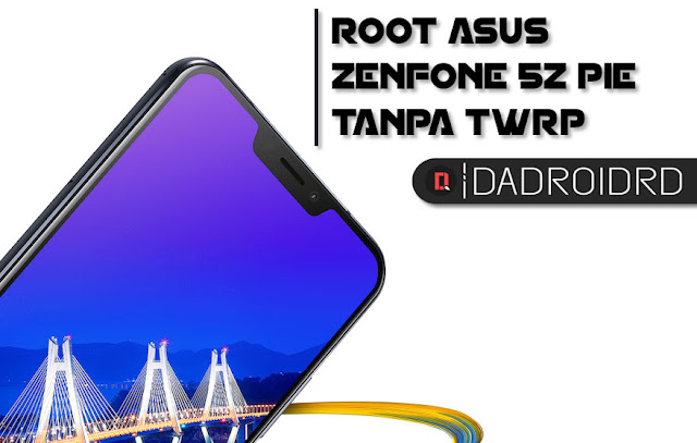 ROOT Asus Zenfone 5Z ZS620KL Android 9.0 (Pie) Tanpa TWRP
