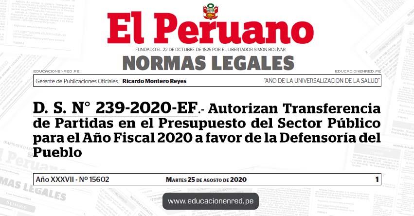 D. S. N° 239-2020-EF.- Autorizan Transferencia de Partidas en el Presupuesto del Sector Público para el Año Fiscal 2020 a favor de la Defensoría del Pueblo